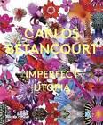 Carlos Betancourt: Imperfect Utopia by Richard Blanco, Paul Laster (Hardback, 2015)