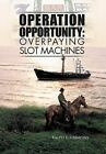 Operation Opportunity: Overpaying Slot Machines by Ralph E Simmons (Hardback, 2012)