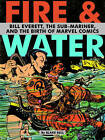 Fire and Water: Bill Everett, the Sub-mariner and the Birth of Marvel Comics by Blake Bell (Hardback, 2010)