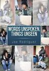 Words Unspoken, Things Unseen by Joe Rodriguez (Hardback, 2014)