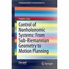 Control of Nonholonomic Systems: from Sub-Riemannian Geometry to Motion Planning by Frederic Jean (Paperback, 2014)