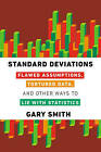 Standard Deviations: Flawed Assumptions, Tortured Data, and Other Ways to Lie with Statistics by Dr Gary Smith (Hardback, 2014)