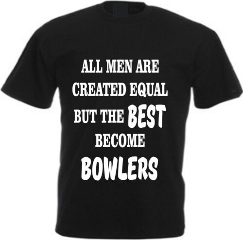 ALL MEN ARE CREATED EQUAL BUT ONLY THE BEST BECOME BOWLERS T-SHIRT Bowling Bowls