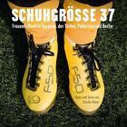 Schuhgröße 37 von Claudia Wiens (2011, Gebundene Ausgabe)