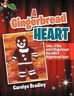 A Gingerbread Heart: Love... a Boy and a Gingerbread Boy with a Gingerbread Heart by Dr Carolyn Bradley (Paperback / softback, 2012)
