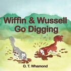 Wiffin and Wussell Go Digging 9781438942360 by O. T. Whamond Book