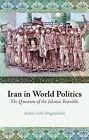 Iran in World Politics: The Question of the Islamic Republic by Arshin Adib-Moghaddam (Hardback, 2008)