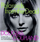 Polaroids from the Dead by Douglas Coupland (Paperback, 1997)