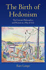 The Birth of Hedonism: The Cyrenaic Philosophers and Pleasure as a Way of Life by Kurt Lampe (Hardback, 2014)