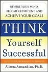 Think Yourself Successful: Rewire Your Mind, Become Confident, and Achieve Your Goals by Alireza Azmandian (Hardback, 2010)
