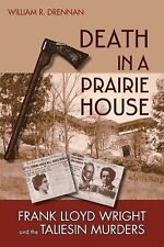 Death in a Prairie House : Frank Lloyd Wright and the Taliesin Murders by William R. Drennan (2008, Paperback)