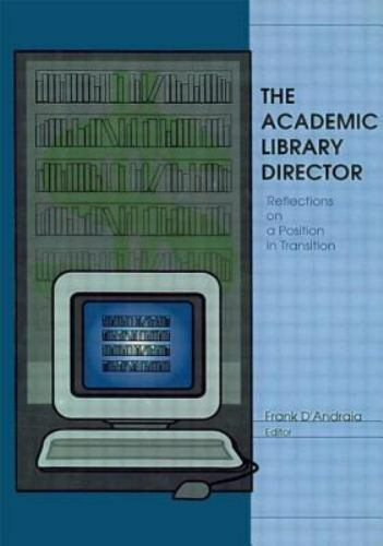 The Academic Library Director: Reflections on a Position in Transition by Dandra