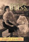 Ignorance and Bliss by Nancy Dargel (Hardback, 2012)