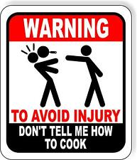 Warning To Avoid Injury Dont Tell Me How To Cook Chef Kitchen Outdoor Sign
