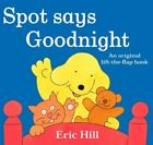 Spot: Spot Says Goodnight by Eric Hill (2008, Hardcover)