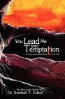 You Lead Me Into Temptation by Ph D Svadesh T Zulauf (Paperback / softback, 2010)