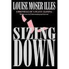 Sizing Down: Chronicle of a Plant Closing by Louise Moser Illes (Paperback, 1997)