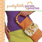 Pretty Little Purses and Pouches by Lark Books,U.S. (Hardback, 2009)