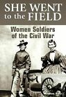 She Went to the Field : Women Soldiers of the Civil War by Bonnie Tsui (2003, Hardcover)