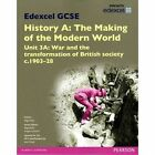 Edexcel GCSE History A the Making of the Modern World: Unit 3A War and the Transformation of British Society c.1903-28 SB 2013 by Nigel Kelly, Jane Shuter (Paperback, 2013)