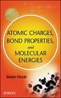 Atomic Charges, Bond Properties, and Molecular Energies by Sandor Fliszar (Hardback, 2008)
