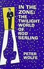 In the Zone: The Twilight World of Rod Sterling by Peter Wolfe (Hardback, 2005)