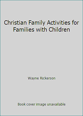 Christian Family Activities for Families with Children by Wayne Rickerson