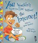 You Wouldn't Want To Live Without The Internet! by Anne Rooney (Paperback, 2015)