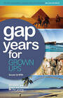 Gap Years for Grown Ups: Because Gap Years are Wasted on the Young by Susan Griffith (Paperback, 2011)