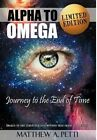 Alpha to Omega - Journey to the End of Time by Matthew A Petti (Hardback, 2012)