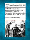 Uniformity of State Laws: Address Delivered Before the Grafton and Coos Bar Association at Its Annual Meeting in Plymouth, N.H., Jan. 29, 1892. by James Fairbanks Colby (Paperback / softback, 2010)