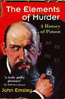 The Elements of Murder: A History of Poison by John Emsley (Paperback, 2006)