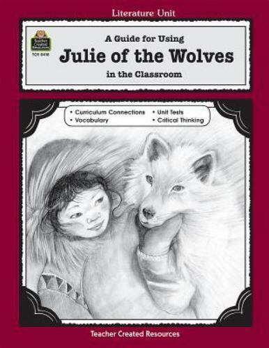 A GUIDE FOR USING JULIE OF WOLVES IN CLASSROOM (LITERATURE UNITS) By Philip