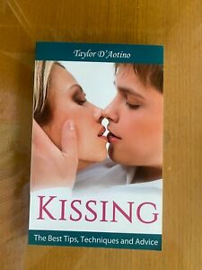 KISSING:The Best Tips, Techniques & Advice-Taylor DAotino