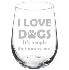 I Love Dogs It's People That Annoy Me Funny Stemmed / Stemless Wine Glass