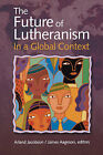 The Future of Lutheranism in a Global Context by Augsburg Fortress (Paperback / softback, 2007)