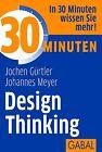 30 Minuten Design Thinking von Jochen Gürtler und Johannes Meyer (2013, Taschenbuch)