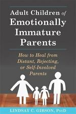 Adult Children of Emotionally Immature Parents: How to Heal from Distant, Reject