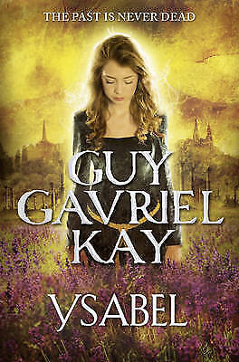 1 of 1 - Kay, Guy Gavriel, Ysabel, Very Good Book