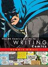 The DC Comics Guide to Writing Comics by Dennis O'neil 9780823010271