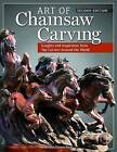 Art of Chainsaw Carving: Insights and Inspiration from Top Carvers Around the World by Jessie Groeschen (Paperback, 2014)