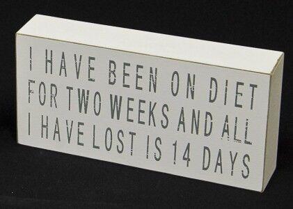 """Schild Holzschild weiß zum Hinstellen /""""I have been on diet for two weeks...../"""""""