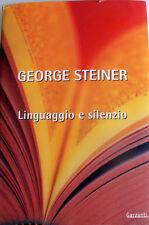 GEORGE STEINER LINGUAGGIO E SILENZIO SAGGI SUL LINGUAGGIO LETTERATURA L'INUMANO