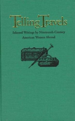 Telling Travels : Selected Writings by Nineteenth-Century American Women...