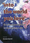 Into the World You Love: Encountering God in Everyday Life by ATF Press (Paperback, 2006)