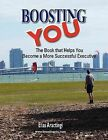 Boosting YOU: The Book That Helps You Become a More Successful Executive by Elias Aractingi (Paperback, 2011)