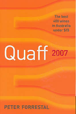 Quaff! 2007: The Best 400 Wines in Australia Under $15, Forrestal, Peter, New Bo
