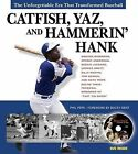 Catfish, Yaz, and Hammerin' Hank: The Unforgettable Era That Transformed Baseball by Phil Pepe (Mixed media product, 2006)