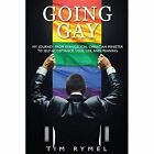 Going Gay My Journey from Evangelical Christian to Self-Acceptance Love, Life and Meaning by Tim Rymel (Paperback / softback, 2014)
