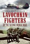 Lavochkin Fighters of the Second World War by Jason Moore (Hardback, 2016)